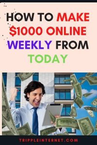 How To Make $1000 Online Weekly